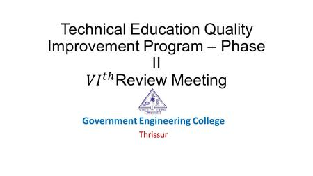 Government Engineering College Thrissur. Preamble This power point presentation contains slides showing the improvement in (a) student performance (b)