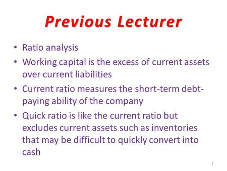 Previous Lecturer Ratio analysis Working capital is the excess of current assets over current liabilities Current ratio measures the short-term debt- paying.