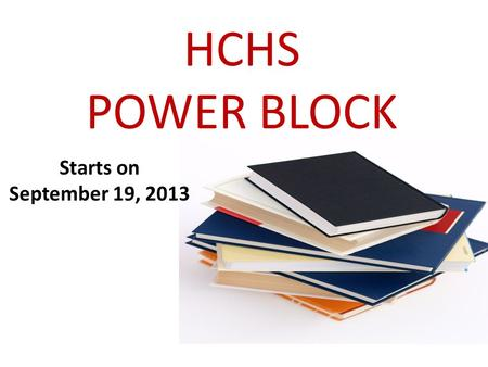 HCHS POWER BLOCK Starts on September 19, 2013. MondayTuesdayWednesdayThursdayFriday A English FL DL/Novanet (rotate Gage/Thomas) SS PE DL/Nova Net Math.
