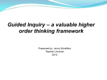 Guided Inquiry – a valuable higher order thinking framework