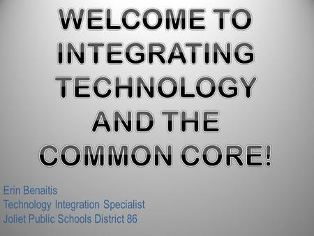 Erin Benaitis Technology Integration Specialist Joliet Public Schools District 86.