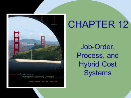 The McGraw-Hill Companies, Inc. 2008McGraw-Hill/Irwin CHAPTER 12 Job-Order, Process, and Hybrid Cost Systems.