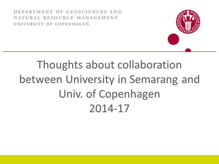 Thoughts about collaboration between University in Semarang and Univ. of Copenhagen 2014-17 GROWTH AND EMPLOYMENT.