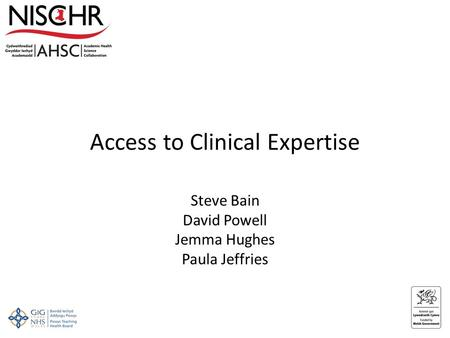 Access to Clinical Expertise Steve Bain David Powell Jemma Hughes Paula Jeffries.