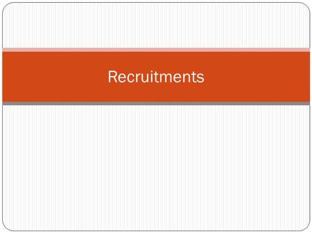 Recruitments. Definition… Process of seeking and attracting a pool of people from which qualified candidates for job vacancies can be chosen Process of.