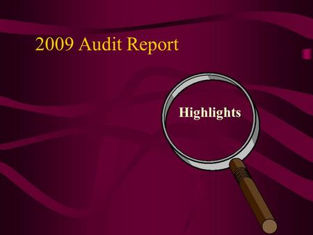 2009 Audit Report Highlights. Type of Audit Comprehensive Annual Financial Report (CAFR) -Introductory Section -Financial Section -Statistical Section.