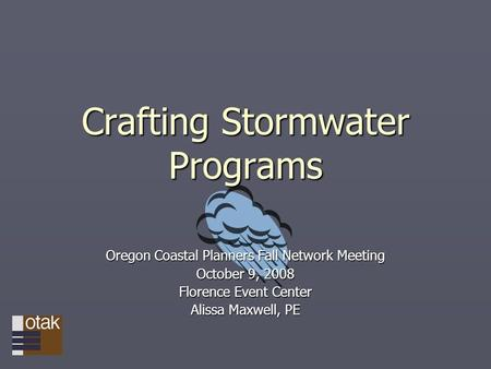 Crafting Stormwater Programs Oregon Coastal Planners Fall Network Meeting October 9, 2008 Florence Event Center Alissa Maxwell, PE.