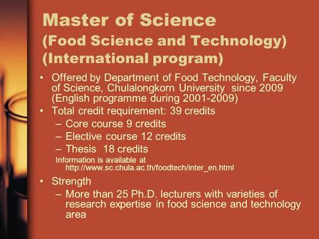Master of Science (Food Science and Technology) (International program) Offered by Department of Food Technology, Faculty of Science, Chulalongkorn University.