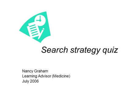 Search strategy quiz Nancy Graham Learning Advisor (Medicine) July 2006.