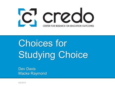 9/6/2015 Choices for Studying Choice Dev Davis Macke Raymond.