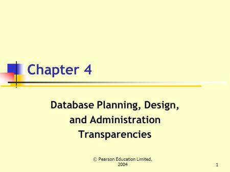 © Pearson Education Limited, 20041 Chapter 4 Database Planning, Design, and Administration Transparencies.