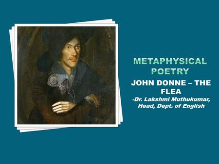 JOHN DONNE – THE FLEA -Dr. Lakshmi Muthukumar, Head, Dept. of English.