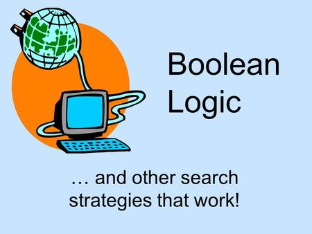 Boolean Logic … and other search strategies that work!
