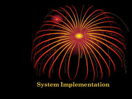 System Implementation. System Implementation and Seven major activities Coding Testing Installation Documentation Training Support Purpose To convert.