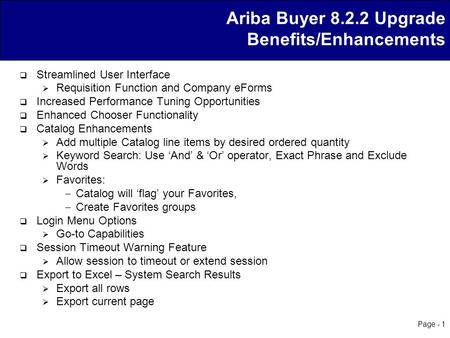 Page - 1 Ariba Buyer 8.2.2 Upgrade Benefits/Enhancements  Streamlined User Interface  Requisition Function and Company eForms  Increased Performance.