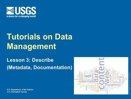 U.S. Department of the Interior U.S. Geological Survey Tutorials on Data Management Lesson 3: Describe (Metadata, Documentation) CC image by bonus on Flickr.