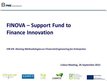 1 FINOVA – Support Fund to Finance Innovation FIN-EN -Sharing Methodologies on Financial Engineering for Enterprises Lisbon Meeting, 26 September 2013.