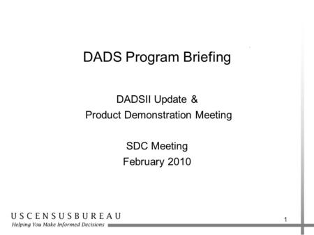1 DADS Program Briefing DADSII Update & Product Demonstration Meeting SDC Meeting February 2010.