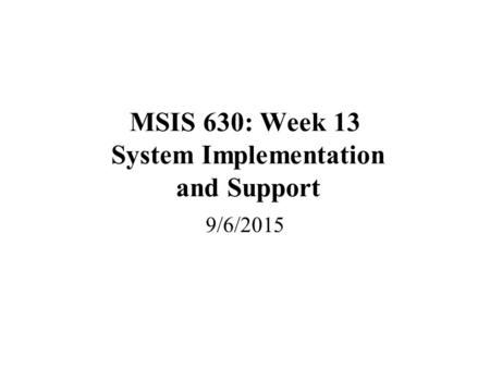 MSIS 630: Week 13 System Implementation and Support