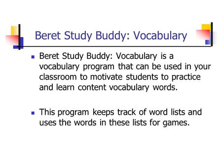 Beret Study Buddy: Vocabulary Beret Study Buddy: Vocabulary is a vocabulary program that can be used in your classroom to motivate students to practice.
