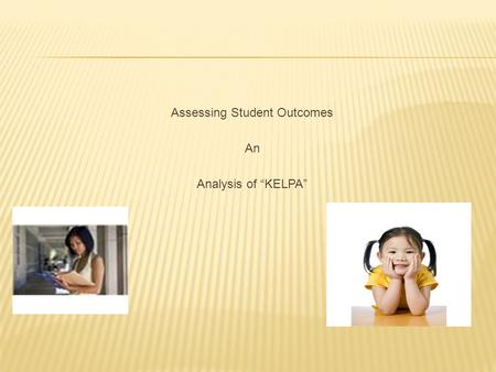 "Assessing Student Outcomes An Analysis of ""KELPA""."