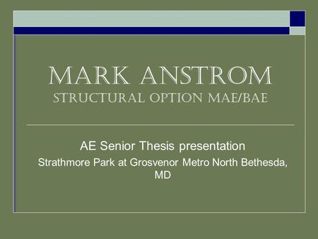 Mark Anstrom Structural option MAE/BAE AE Senior Thesis presentation Strathmore Park at Grosvenor Metro North Bethesda, MD.