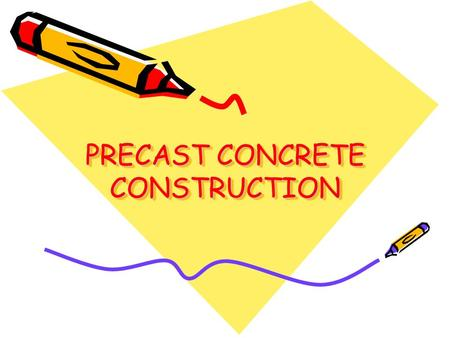 PRECAST CONCRETE CONSTRUCTION. INTRODUCTION: Every construction material & system has its own characteristics which to a greater or less extend influence.