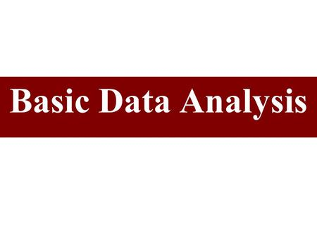 Basic Data Analysis. Levels of Scale Measurement & Suggested Descriptive Statistics.