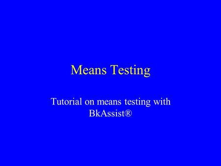 Means Testing Tutorial on means testing with BkAssist®