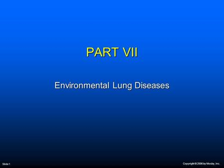 Copyright © 2006 by Mosby, Inc. Slide 1 PART VII Environmental Lung Diseases.