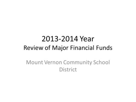 2013-2014 Year Review of Major Financial Funds Mount Vernon Community School District.
