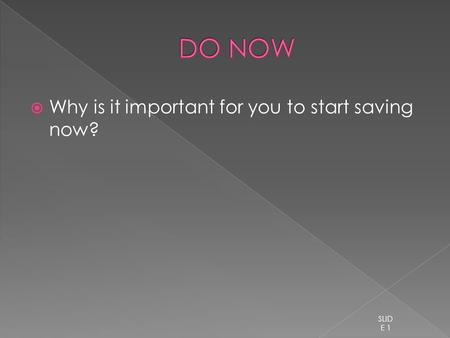  Why is it important for you to start saving now? SLID E 1.