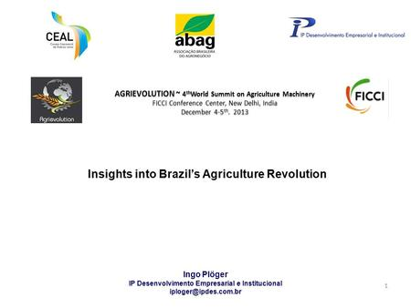 Ingo Plöger IP Desenvolvimento Empresarial e Institucional 1 AGRIEVOLUTION ~ 4 th World Summit on Agriculture Machinery FICCI Conference.