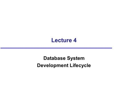 Lecture 4 Database System Development Lifecycle. Objectives Main components of an information system. Main stages of database system development lifecycle.