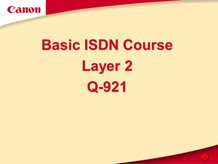 1 Basic ISDN Course Layer 2 Q-921. 2 ITU-T Q.921 ISDN user-network interface – Data link layer specification.