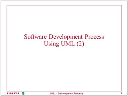 UML - Development Process 1 Software Development Process Using UML (2)