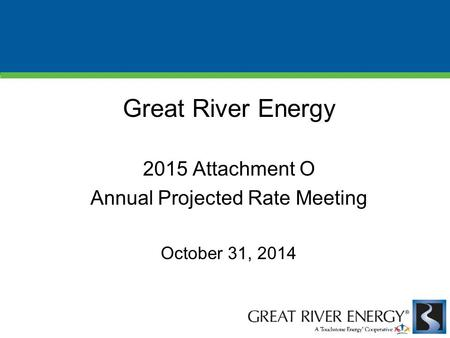 Great River Energy 2015 Attachment O Annual Projected Rate Meeting October 31, 2014.