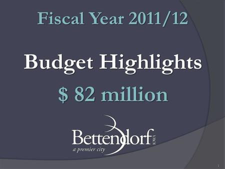 Budget Highlights $ 82 million Fiscal Year 2011/12 1.