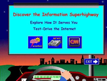 Discover the Information Superhighway Explore How It Serves You Test-Drive the Internet.