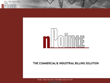 PO Box 1508, Vancouver, WA 98666 (360) 693-7533 www.nphasys.com THE COMMERCIAL & INDUSTRIAL BILLING SOLUTION.