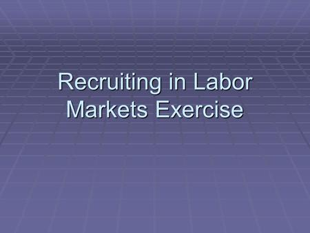 Recruiting in Labor Markets Exercise