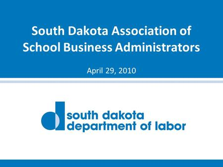 South Dakota Association of School Business Administrators April 29, 2010.