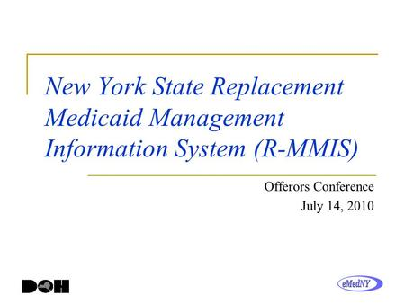 New York State Replacement Medicaid Management Information System (R-MMIS) Offerors Conference July 14, 2010.