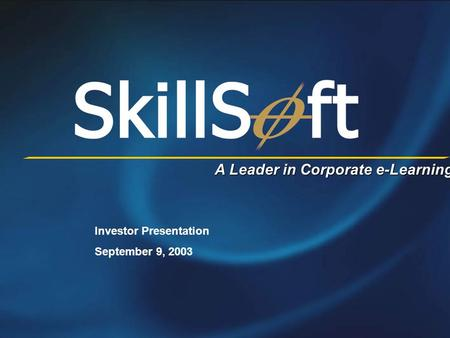 A Leader in Corporate e-Learning Investor Presentation September 9, 2003.