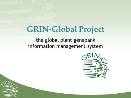 GRIN-Global Project the global plant genebank information management system.