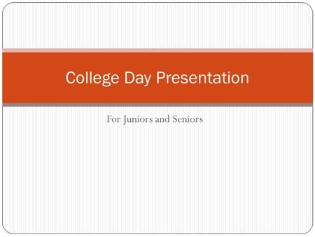 For Juniors and Seniors College Day Presentation.