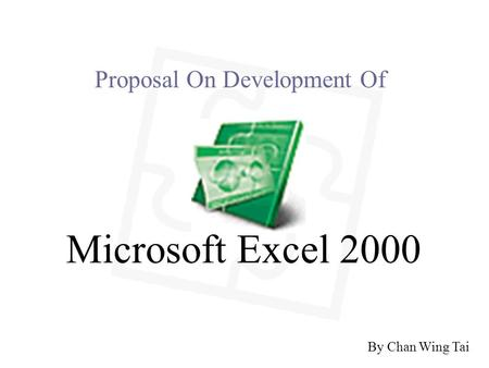 By Chan Wing Tai Microsoft Excel 2000 Proposal On Development Of.