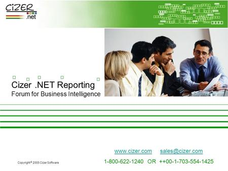 Cizer.NET Reporting Forum for Business Intelligence Copyright © 2005 Cizer Software 1-800-622-1240 OR ++00-1-703-554-1425.