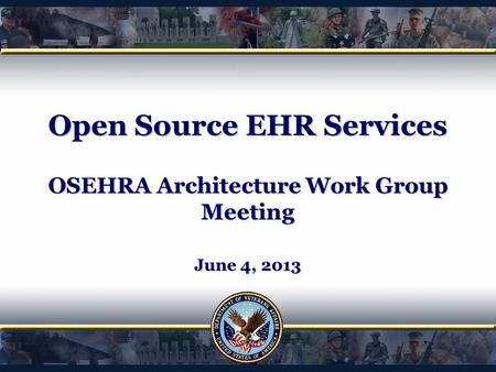 Open Source EHR Services OSEHRA Architecture Work Group Meeting June 4, 2013.
