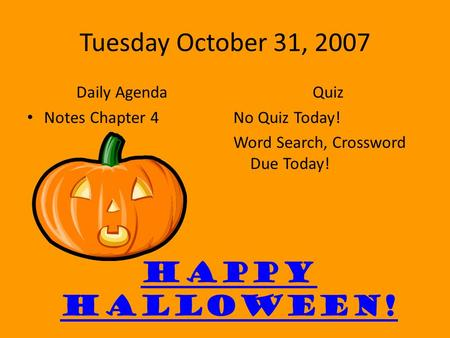 Tuesday October 31, 2007 Daily Agenda Notes Chapter 4 Quiz No Quiz Today! Word Search, Crossword Due Today! Happy Halloween!